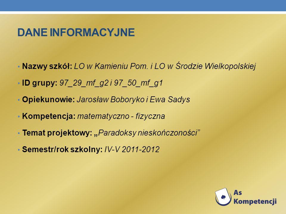 DANE INFORMACYJNE Nazwy szkół: LO w Kamieniu Pom. i LO w Środzie Wielkopolskiej ID grupy: 97_29_mf_g2 i 97_50_mf_g1 Opiekunowie: Jarosław Boboryko i E