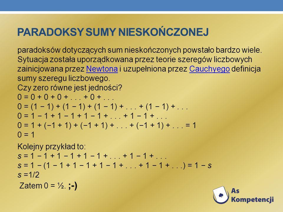 PARADOKSY SUMY NIESKOŃCZONEJ paradoksów dotyczących sum nieskończonych powstało bardzo wiele. Sytuacja została uporządkowana przez teorie szeregów lic