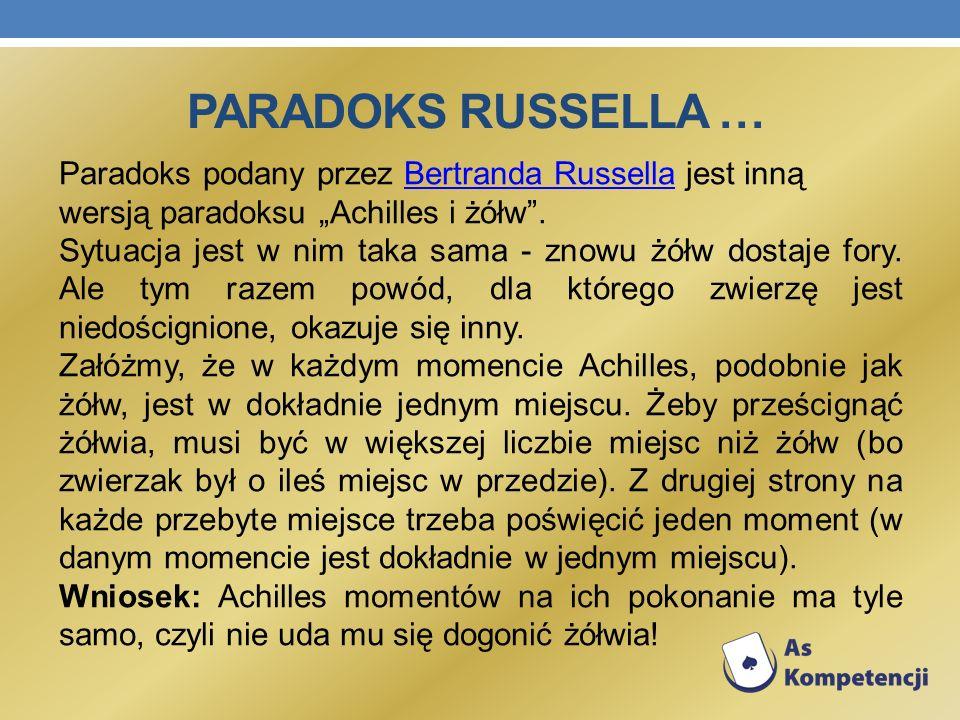 Paradoks podany przez Bertranda Russella jest inną wersją paradoksu Achilles i żółw.Bertranda Russella Sytuacja jest w nim taka sama - znowu żółw dost