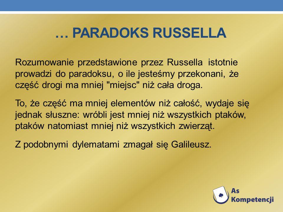 Rozumowanie przedstawione przez Russella istotnie prowadzi do paradoksu, o ile jesteśmy przekonani, że część drogi ma mniej