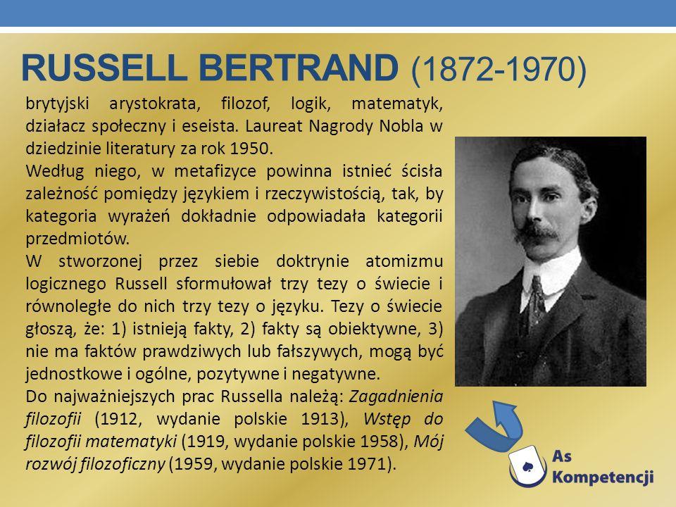 RUSSELL BERTRAND (1872-1970) brytyjski arystokrata, filozof, logik, matematyk, działacz społeczny i eseista. Laureat Nagrody Nobla w dziedzinie litera