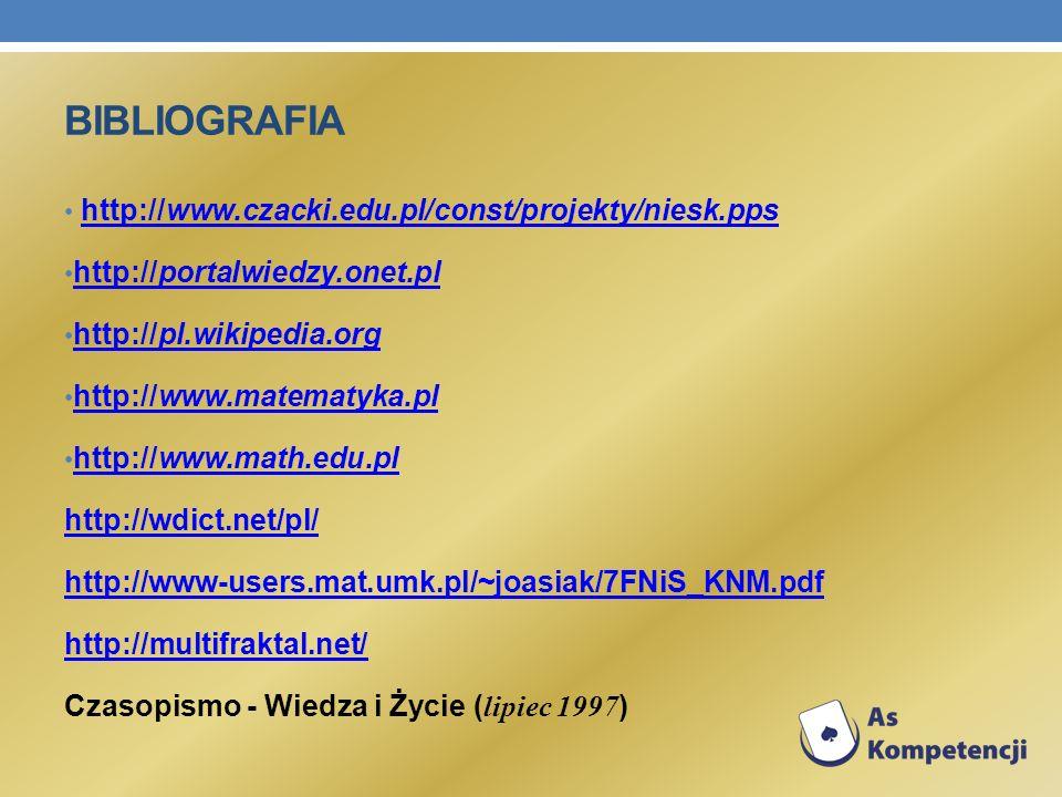 BIBLIOGRAFIA http://www.czacki.edu.pl/const/projekty/niesk.ppshttp://www.czacki.edu.pl/const/projekty/niesk.pps http://portalwiedzy.onet.pl http://por