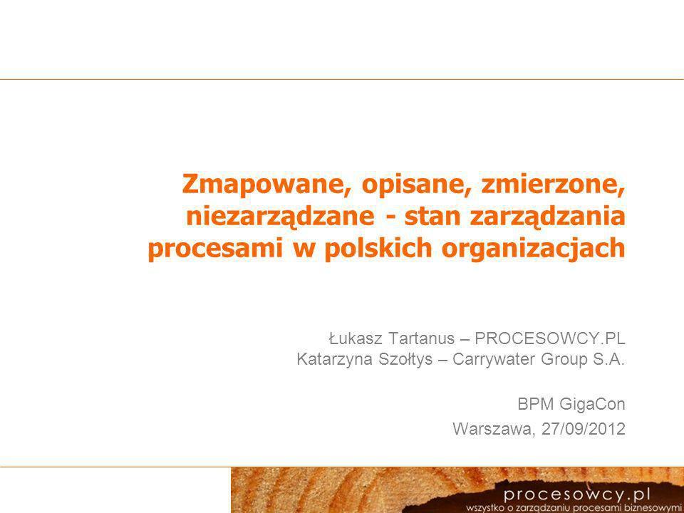 Kontekst Raport Dobre praktyki we wdrażaniu koncepcji BPM przygotowywany przez zespół PROCESOWCY.PL oraz Carrywater Group S.A.