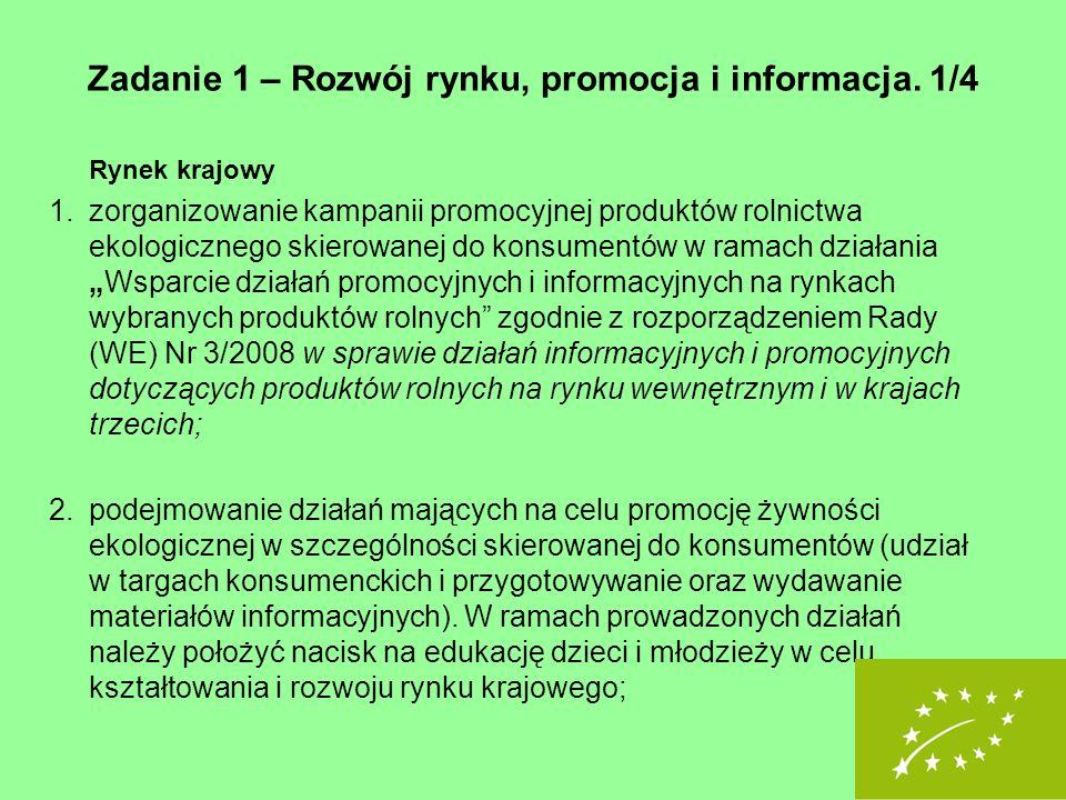 Zadanie 1 – Rozwój rynku, promocja i informacja. 1/4 Rynek krajowy 1.zorganizowanie kampanii promocyjnej produktów rolnictwa ekologicznego skierowanej