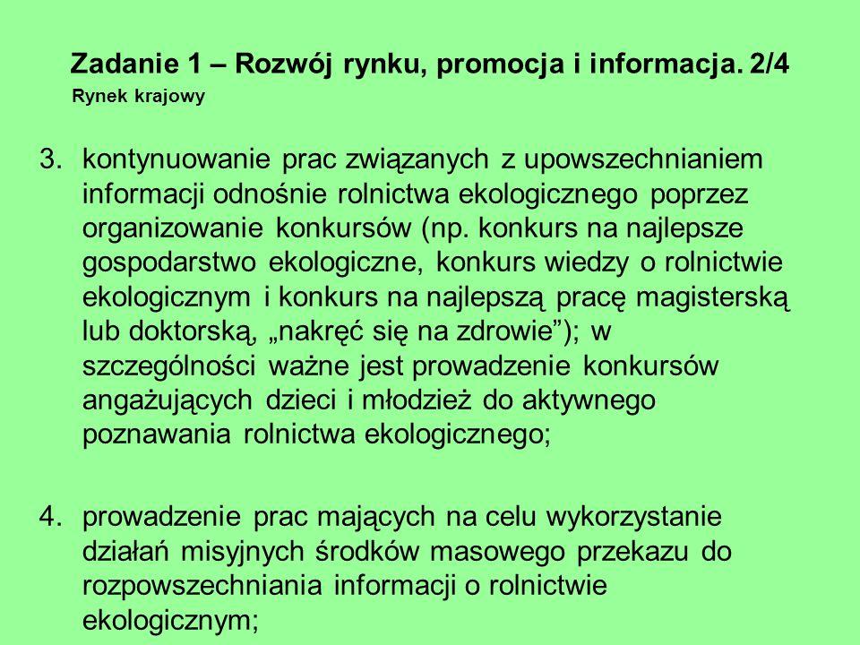 Zadanie 1 – Rozwój rynku, promocja i informacja. 2/4 Rynek krajowy 3.kontynuowanie prac związanych z upowszechnianiem informacji odnośnie rolnictwa ek