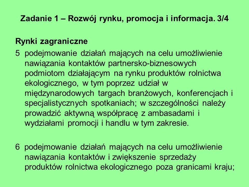 Zadanie 1 – Rozwój rynku, promocja i informacja. 3/4 Rynki zagraniczne 5podejmowanie działań mających na celu umożliwienie nawiązania kontaktów partne