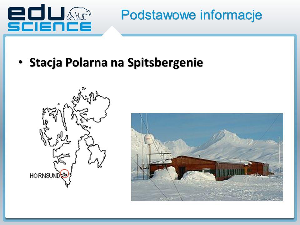 Stacja Polarna na Spitsbergenie Stacja Polarna na Spitsbergenie Podstawowe informacje