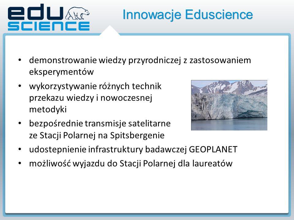 Innowacje Eduscience demonstrowanie wiedzy przyrodniczej z zastosowaniem eksperymentów wykorzystywanie różnych technik przekazu wiedzy i nowoczesnej metodyki bezpośrednie transmisje satelitarne ze Stacji Polarnej na Spitsbergenie udostepnienie infrastruktury badawczej GEOPLANET możliwość wyjazdu do Stacji Polarnej dla laureatów
