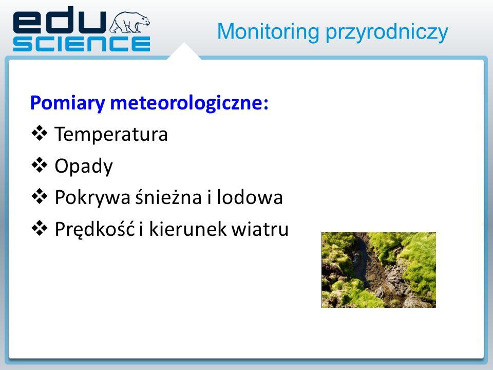 Monitoring przyrodniczy Pomiary meteorologiczne: Temperatura Opady Pokrywa śnieżna i lodowa Prędkość i kierunek wiatru