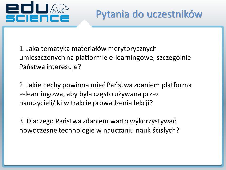 1. Jaka tematyka materiałów merytorycznych umieszczonych na platformie e-learningowej szczególnie Państwa interesuje? 2. Jakie cechy powinna mieć Pańs