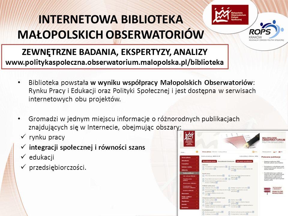 INTERNETOWA BIBLIOTEKA MAŁOPOLSKICH OBSERWATORIÓW Biblioteka powstała w wyniku współpracy Małopolskich Obserwatoriów: Rynku Pracy i Edukacji oraz Polityki Społecznej i jest dostępna w serwisach internetowych obu projektów.