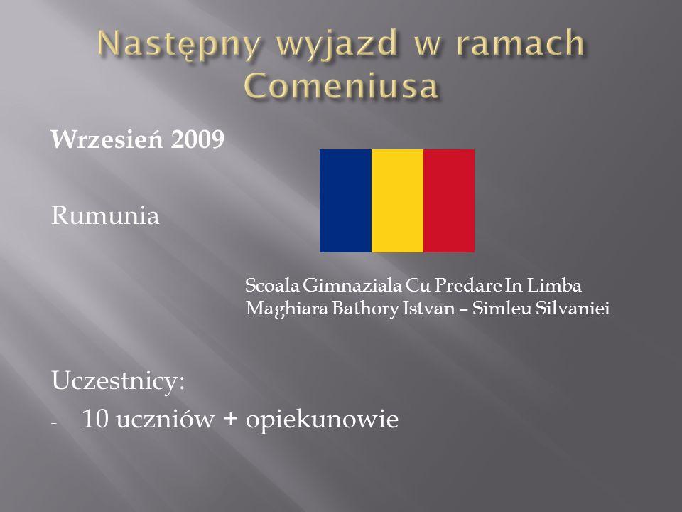 Wrzesień 2009 Rumunia Scoala Gimnaziala Cu Predare In Limba Maghiara Bathory Istvan – Simleu Silvaniei Uczestnicy: - 10 uczniów + opiekunowie