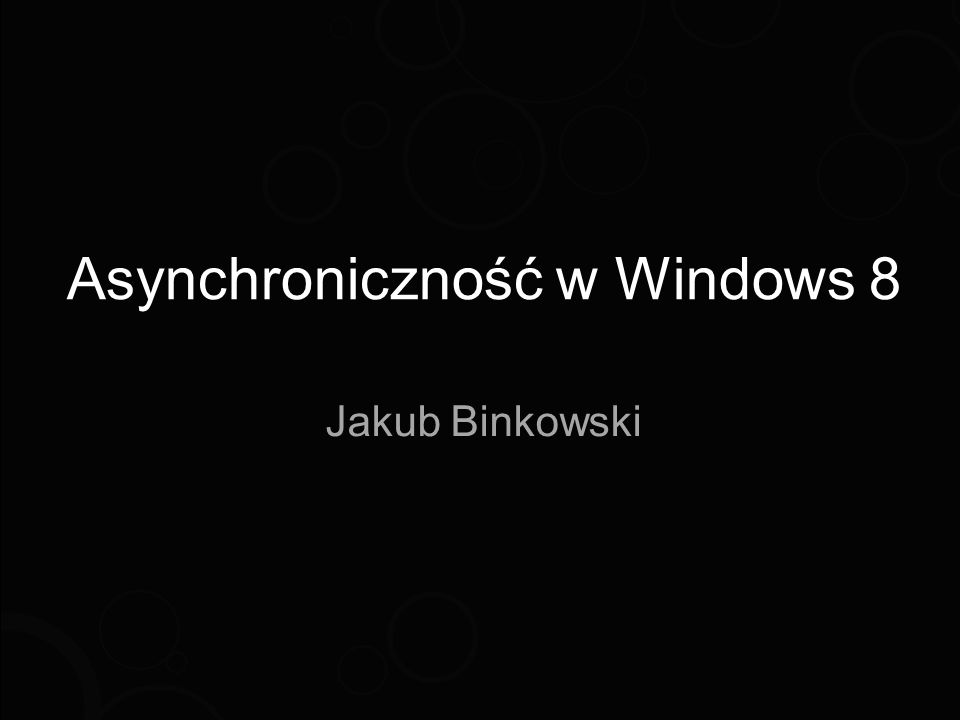 Asynchroniczność w Windows 8 Jakub Binkowski