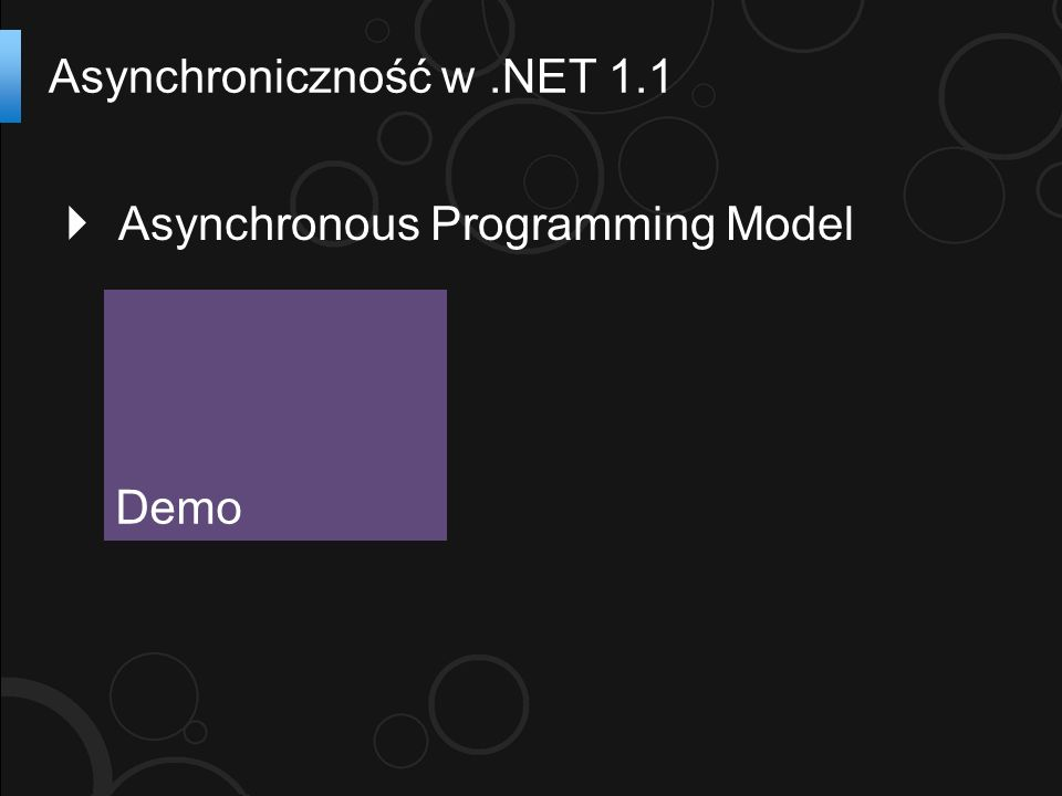 Asynchronous Programming Model Asynchroniczność w.NET 1.1 Demo