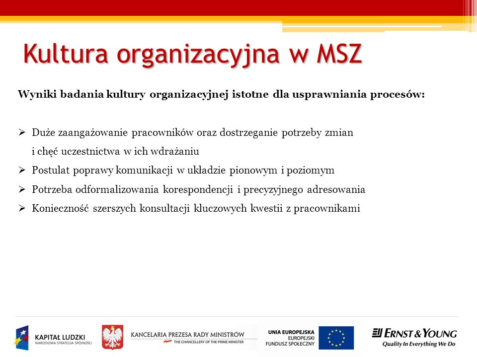 Kultura organizacyjna w MSZ Wyniki badania kultury organizacyjnej istotne dla usprawniania procesów: Duże zaangażowanie pracowników oraz dostrzeganie
