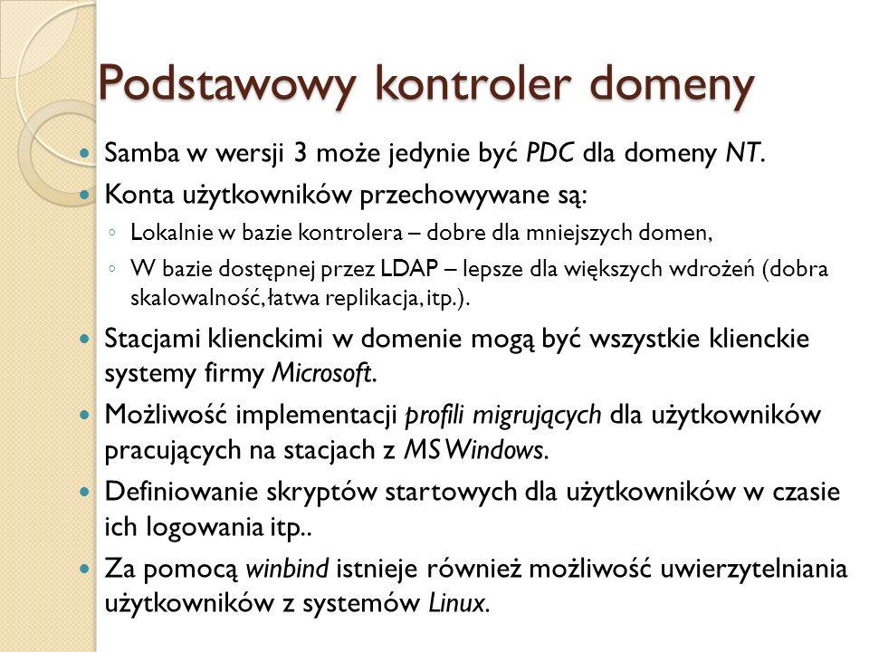 Podstawowy kontroler domeny Samba w wersji 3 może jedynie być PDC dla domeny NT. Konta użytkowników przechowywane są: Lokalnie w bazie kontrolera – do
