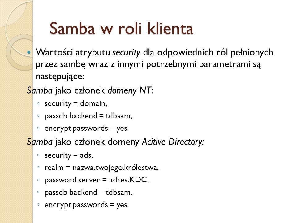 Samba w roli klienta Wartości atrybutu security dla odpowiednich ról pełnionych przez sambę wraz z innymi potrzebnymi parametrami są następujące: Samb