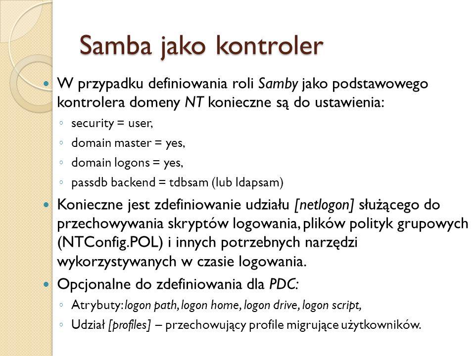 Samba jako kontroler W przypadku definiowania roli Samby jako podstawowego kontrolera domeny NT konieczne są do ustawienia: security = user, domain ma
