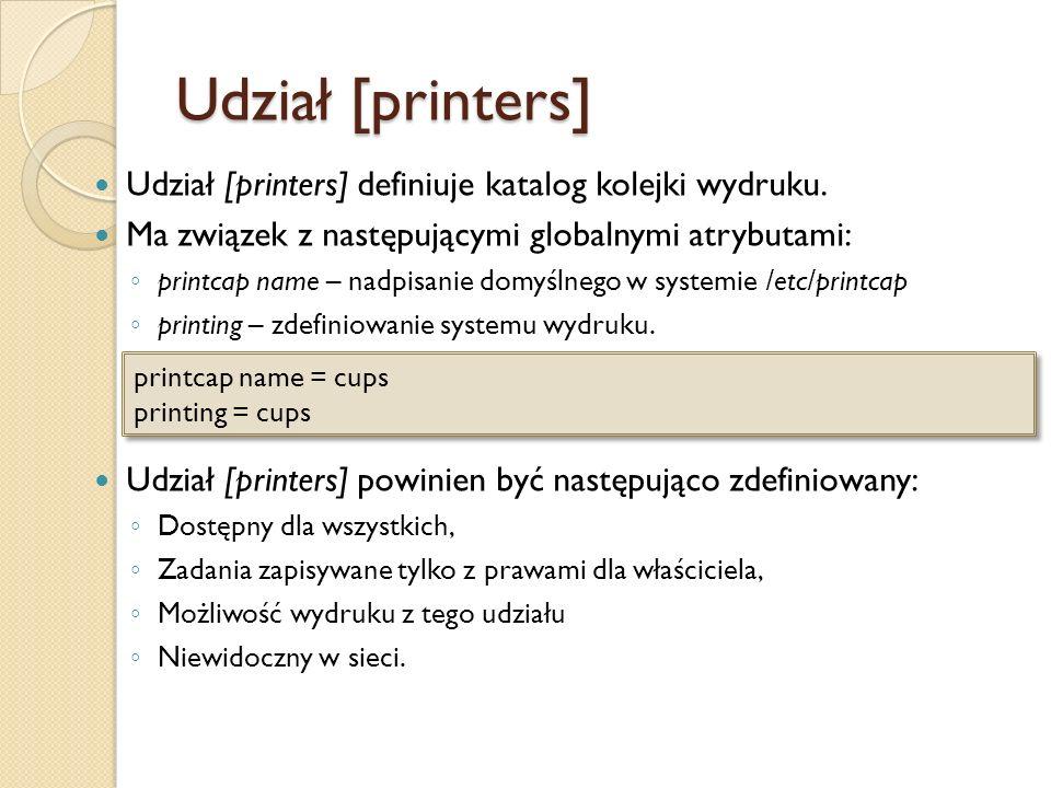 Udział [printers] Udział [printers] definiuje katalog kolejki wydruku. Ma związek z następującymi globalnymi atrybutami: printcap name – nadpisanie do