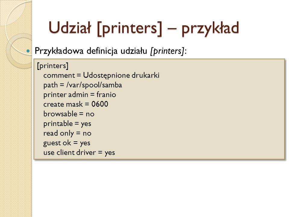 Udział [printers] – przykład Przykładowa definicja udziału [printers]: [printers] comment = Udostępnione drukarki path = /var/spool/samba printer admi