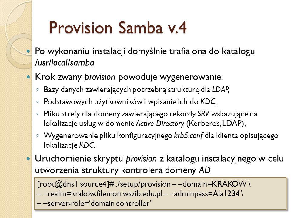 Provision Samba v.4 Po wykonaniu instalacji domyślnie trafia ona do katalogu /usr/local/samba Krok zwany provision powoduje wygenerowanie: Bazy danych