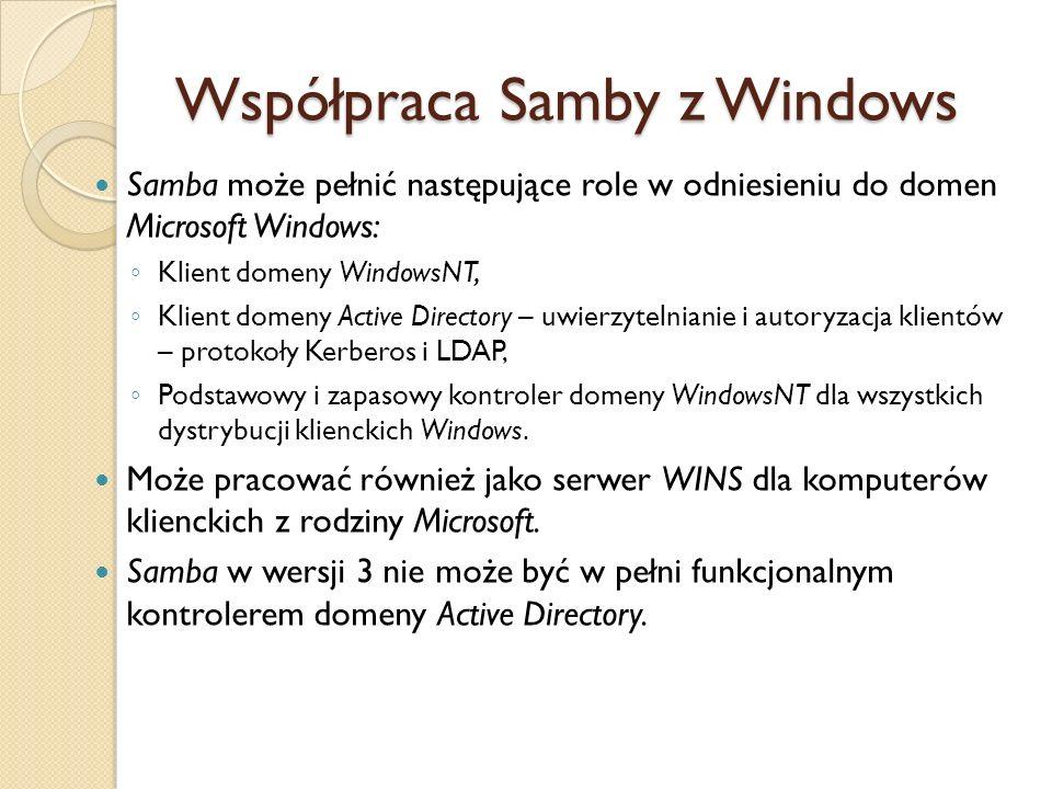 Samba jako kontroler W przypadku definiowania roli Samby jako podstawowego kontrolera domeny NT konieczne są do ustawienia: security = user, domain master = yes, domain logons = yes, passdb backend = tdbsam (lub ldapsam) Konieczne jest zdefiniowanie udziału [netlogon] służącego do przechowywania skryptów logowania, plików polityk grupowych (NTConfig.POL) i innych potrzebnych narzędzi wykorzystywanych w czasie logowania.