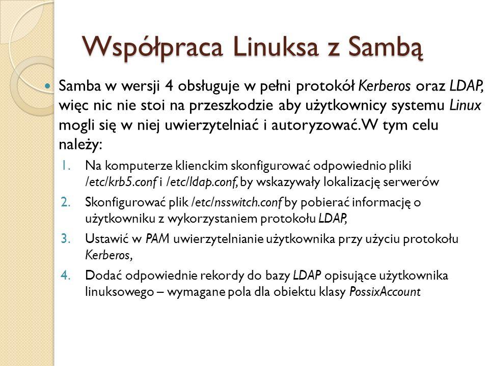 Współpraca Linuksa z Sambą Samba w wersji 4 obsługuje w pełni protokół Kerberos oraz LDAP, więc nic nie stoi na przeszkodzie aby użytkownicy systemu L