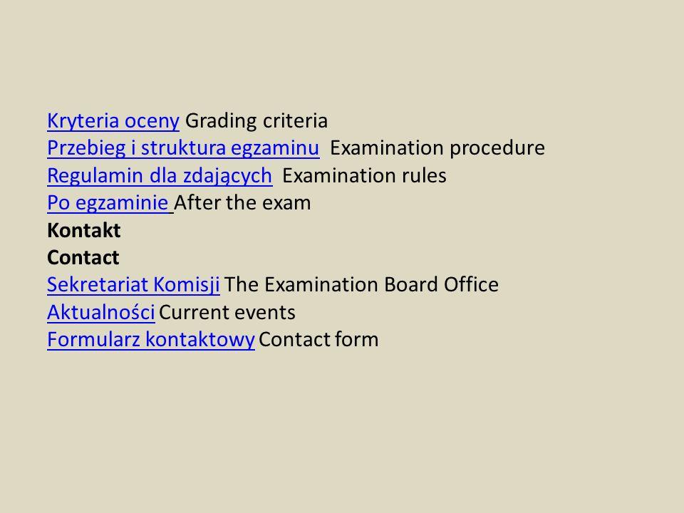 Kryteria ocenyKryteria oceny Grading criteria Przebieg i struktura egzaminuPrzebieg i struktura egzaminu Examination procedure Regulamin dla zdających