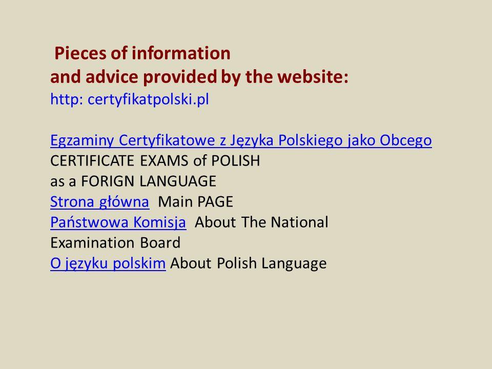 Pieces of information and advice provided by the website: http: certyfikatpolski.pl Egzaminy Certyfikatowe z Języka Polskiego jako Obcego CERTIFICATE