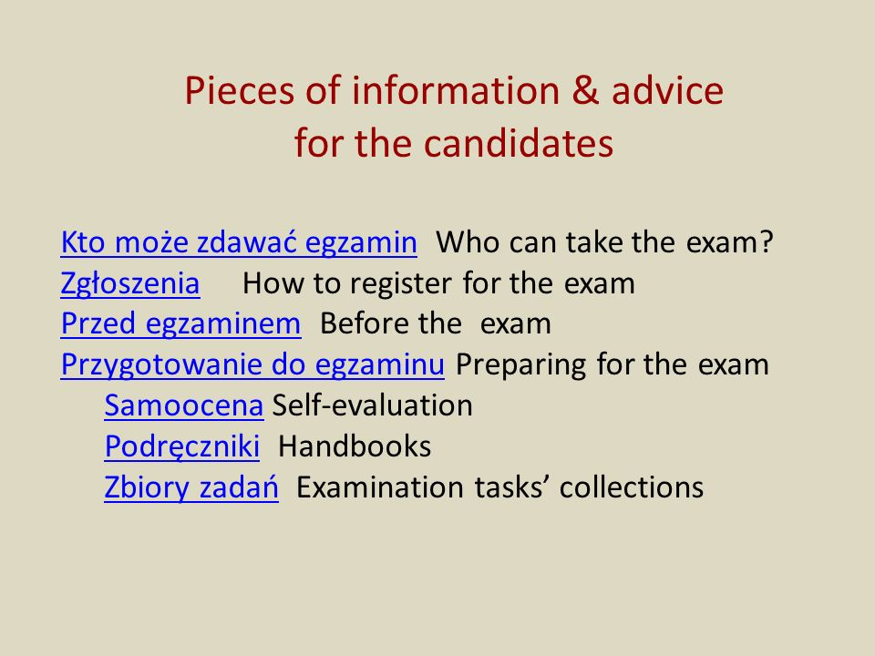 Pieces of information & advice for the candidates Kto może zdawać egzaminKto może zdawać egzamin Who can take the exam.