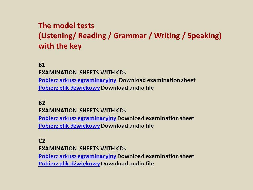 The model tests (Listening/ Reading / Grammar / Writing / Speaking) with the key B1 EXAMINATION SHEETS WITH CDs Pobierz arkusz egzaminacyjnyPobierz ar