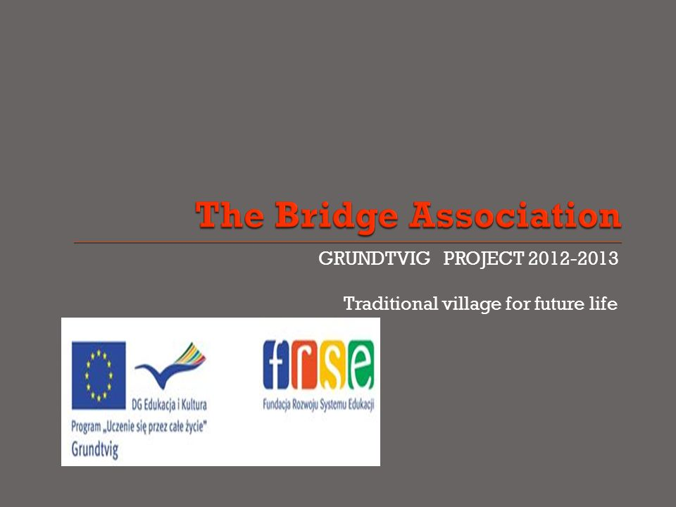 GRUNDTVIG PROJECT Traditional village for future life