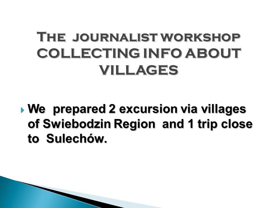 We prepared 2 excursion via villages of Swiebodzin Region and 1 trip close to Sulechów. We prepared 2 excursion via villages of Swiebodzin Region and