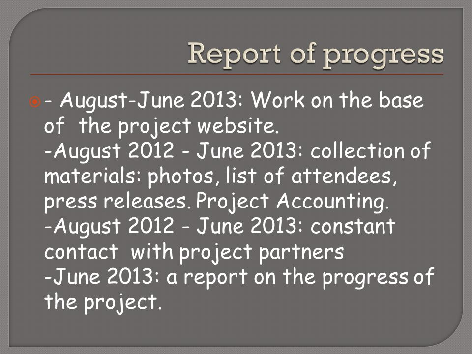 - August-June 2013: Work on the base of the project website. -August 2012 - June 2013: collection of materials: photos, list of attendees, press relea