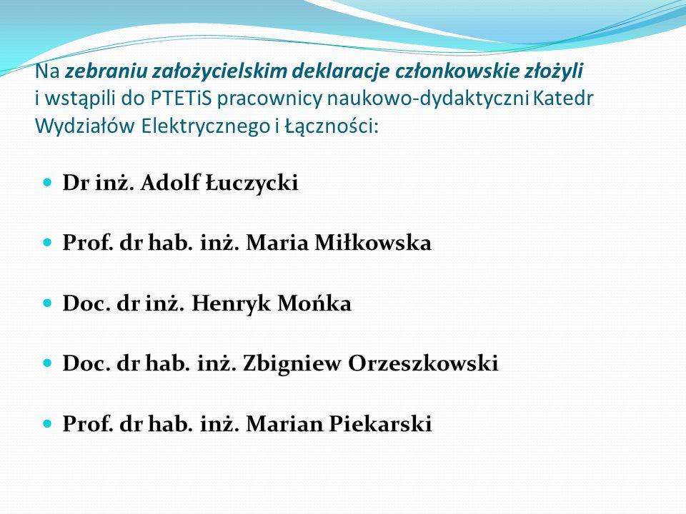 Na zebraniu założycielskim deklaracje członkowskie złożyli i wstąpili do PTETiS pracownicy naukowo-dydaktyczni Katedr Wydziałów Elektrycznego i Łączno
