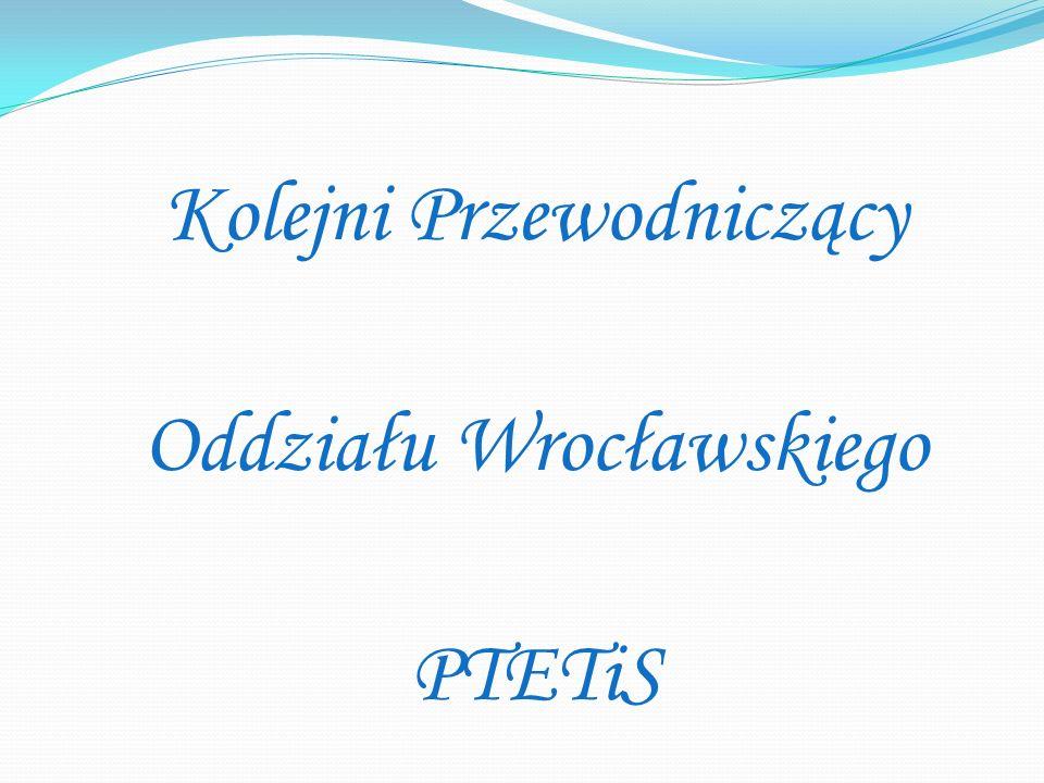 Kolejni Przewodniczący Oddziału Wrocławskiego PTETiS