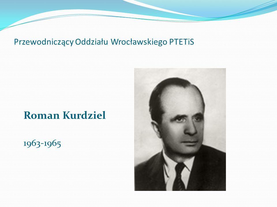 Przewodniczący Oddziału Wrocławskiego PTETiS Roman Kurdziel 1963-1965