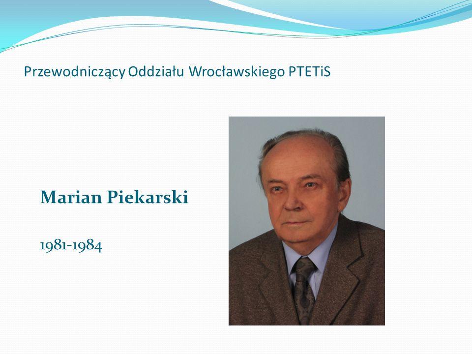 Przewodniczący Oddziału Wrocławskiego PTETiS Marian Piekarski 1981-1984