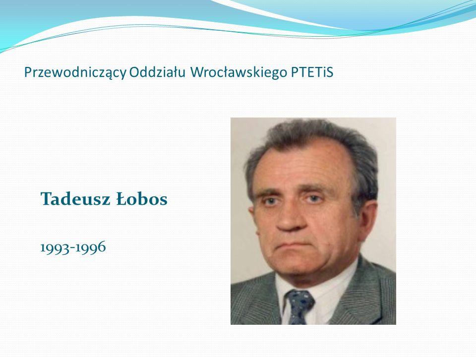 Przewodniczący Oddziału Wrocławskiego PTETiS Tadeusz Łobos 1993-1996