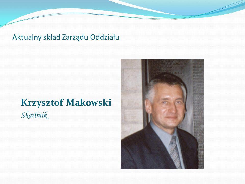 Aktualny skład Zarządu Oddziału Krzysztof Makowski Skarbnik