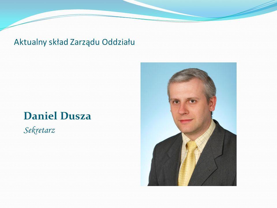 Aktualny skład Zarządu Oddziału Daniel Dusza Sekretarz