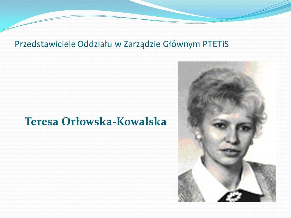 Przedstawiciele Oddziału w Zarządzie Głównym PTETiS Teresa Orłowska-Kowalska