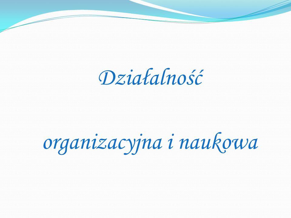 Działalność organizacyjna i naukowa