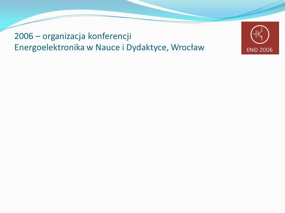 2006 – organizacja konferencji Energoelektronika w Nauce i Dydaktyce, Wrocław