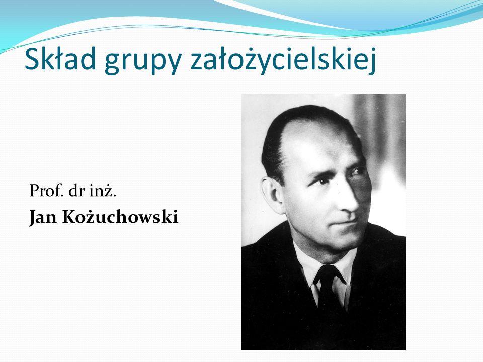 Skład grupy założycielskiej Prof. dr inż. Jan Kożuchowski