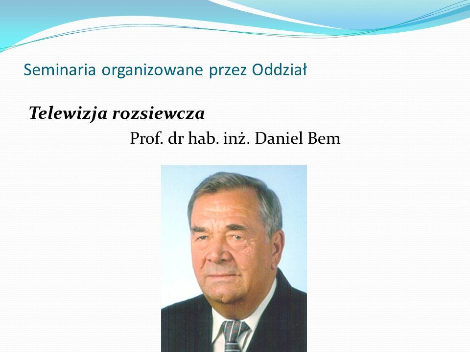 Seminaria organizowane przez Oddział Telewizja rozsiewcza Prof. dr hab. inż. Daniel Bem