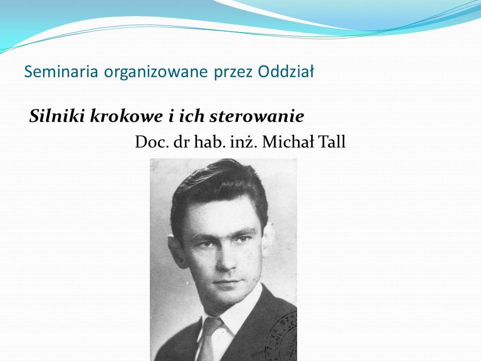 Seminaria organizowane przez Oddział Silniki krokowe i ich sterowanie Doc. dr hab. inż. Michał Tall