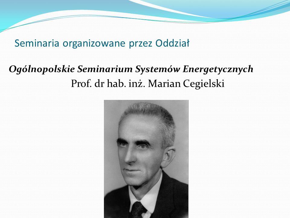 Seminaria organizowane przez Oddział Ogólnopolskie Seminarium Systemów Energetycznych Prof. dr hab. inż. Marian Cegielski