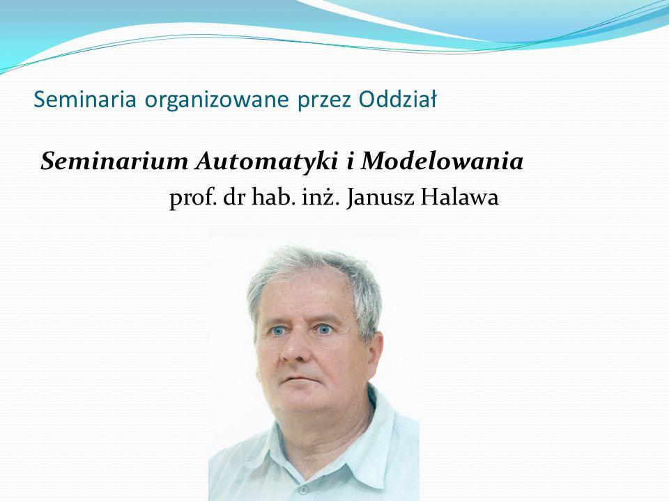 Seminaria organizowane przez Oddział Seminarium Automatyki i Modelowania prof. dr hab. inż. Janusz Halawa