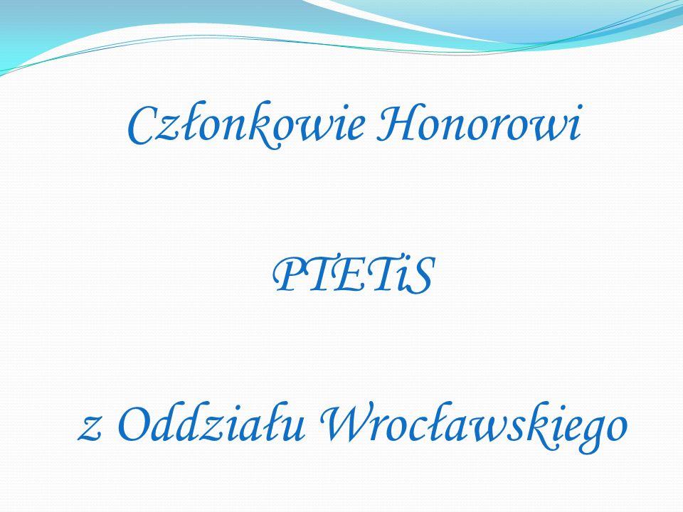 Członkowie Honorowi PTETiS z Oddziału Wrocławskiego